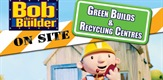 Bob On Site: Green Homes & Recycling Centres