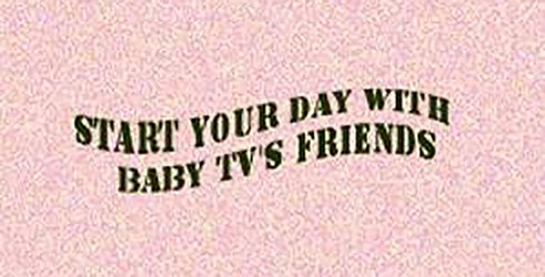 Start your day with BabyTV's Friends